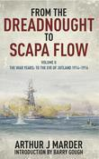 From the Dreadnought to Scapa Flow: Volume II: To The Eve of Jutland 1914-1916