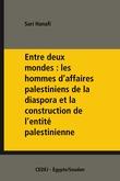 Entre deux mondes: les hommes d'affaires palestiniens de la diaspora et la construction de l'entité palestinienne