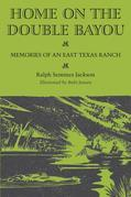 Home on the Double Bayou: Memories of an East Texas Ranch