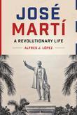 José Martí: A Revolutionary Life