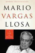 Mario Vargas Llosa: A Life of Writing