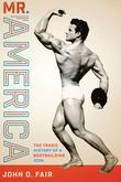 Mr. America: The Tragic History of a Bodybuilding Icon