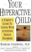 Your Hyperactive Child: A Parent's Guide to Coping with Attention Deficit Disorder