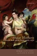Stage Mothers: Women, Work, and the Theater, 1660-1830