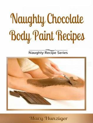 Naughty Chocolate Body Paint Recipes: Naughty Recipes Series