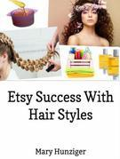 Etsy Success With Hair Styles: Etsy Selling Secrets: Hair Style Books For Selling On Etsy & Beyond