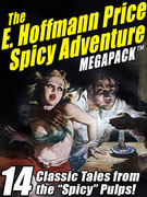 "The E. Hoffmann Price Spicy Adventure MEGAPACK ®: 14 Tales from the ""Spicy"" Pulp Magazines!"