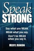 Speak Strong: Say what you MEAN. MEAN what you say. Don't be MEAN when you say it.