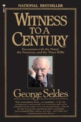 Witness to a Century: Encounters with the Noted, the Notorious, and the Three SOBs