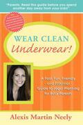 Wear Clean Underwear!:   A Fast, Fun, Friendly and Essential Guide to Legal Planning for Busy Parents