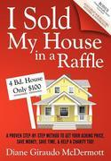 I Sold My House In a Raffle: A Proven Step-by-step Method to Get Your Asking Price, Save Money, Save Time, & Help a Charity too!