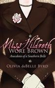 Miss Hildreth Wore Brown: Anecdotes of a Southern Belle