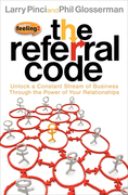 The Referral Code: Unlock a Constant Stream of Business Through the Power of Your Relationships