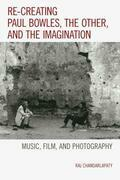 Re-creating Paul Bowles, the Other, and the Imagination: Music, Film, and Photography