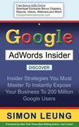 Google AdWords Insider: Insider Strategies You Must Master to Instantly Expose Your Business to 200 Million Google Users
