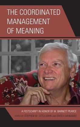 The Coordinated Management of Meaning: A Festschrift in Honor of W. Barnett Pearce