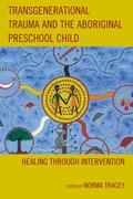 Transgenerational Trauma and the Aboriginal Preschool Child: Healing through Intervention
