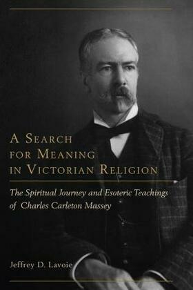 A Search for Meaning in Victorian Religion: The Spiritual Journey and Esoteric Teachings of Charles Carleton Massey