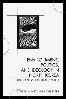 Environment, Politics, and Ideology in North Korea: Landscape as Political Project