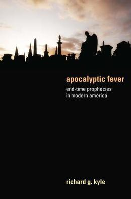 Apocalyptic Fever: End-Time Prophecies in Modern America