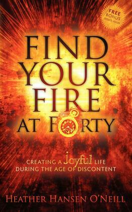Find Your Fire at Forty: Creating a Joyful Life During the Age of Discontent