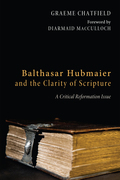 Balthasar Hubmaier and the Clarity of Scripture: A Critical Reformation Issue