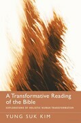 A Transformative Reading of the Bible: Explorations of Holistic Human Transformation