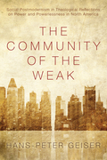 The Community of the Weak: Social Postmodernism in Theological Reflections on Power and Powerlessness in North America