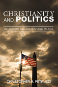 Christianity and Politics: The Attempted Seduction of the Bride of Christ