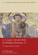 C.S. Lewis-On the Christ of a Religious Economy, 3.1: I. Creation and Sub-Creation