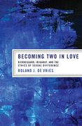 Becoming Two in Love: Kierkegaard, Irigaray, and the Ethics of Sexual Difference