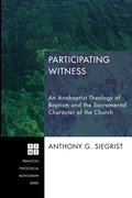 Participating Witness: An Anabaptist Theology of Baptism and the Sacramental Character of the Church