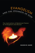 Evangelism and the Openness of God: The Implications of Relational Theism for Evangelism and Mission