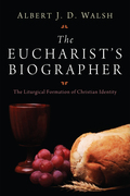 The Eucharist's Biographer: The Liturgical Formation of Christian Identity