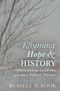 Rhyming Hope and History: Theology and Culture in the Work of Robert Jenson