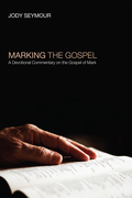Marking the Gospel: A Devotional Commentary on the Gospel of Mark