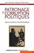 Patronage et corruption politiques dans l'Europe contemporaine: Les coulisses du politique à l'époque contemporaine - XIXe-XXe siècles