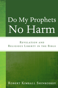 Do My Prophets No Harm: Revelation and Religious Liberty in the Bible