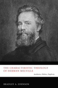 The Characteristic Theology of Herman Melville: Aesthetics, Politics, Duplicity