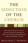 The Seduction of the Church: How the Concern to Create Gender-Neutral Language in Bible and Song Is Being Misused to Betray Members' Faith