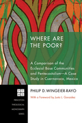 Where Are the Poor?: A Comparison of the Ecclesial Base Communities and Pentecostalism-A Case Study in Cuernavaca, Mexico