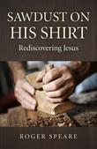 Sawdust on His Shirt: Rediscovering Jesus