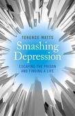 Smashing Depression: Escaping the Prison and Finding a Life