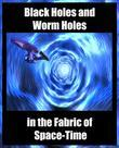 Worm Holes and Black Holes in the Fabric of Space Time: Time Travel