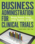 Business Administration for Clinical Trials: Managing Research, Strategy, Finance, Regulation, and Quality