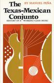 The Texas-Mexican Conjunto: History of a Working-class Music