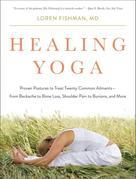 Healing Yoga: Proven Postures to Treat Twenty Common Ailments-from Backache to Bone Loss, Shoulder Pain to Bunions, and More