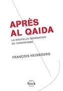 Après Al Qaida: La nouvelle génération du terrorisme