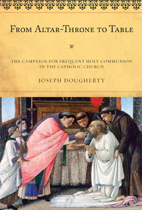 From Altar-Throne to Table: The Campaign for Frequent Holy Communion in the Catholic Church
