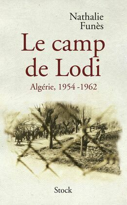 Le camp de Lodi: Algérie, 1954-1962